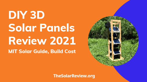DIY 3D Solar panel Review 2021, MIT Solar Guide & Build Cost